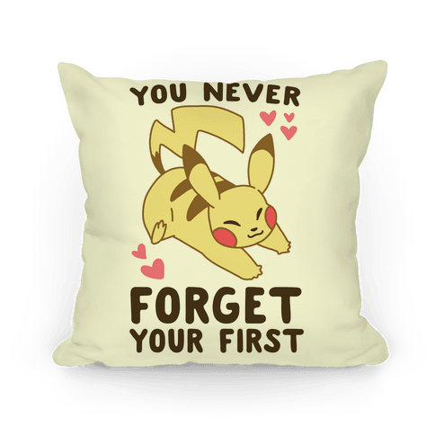 You Never Forget Your First- Pikachu Pillow