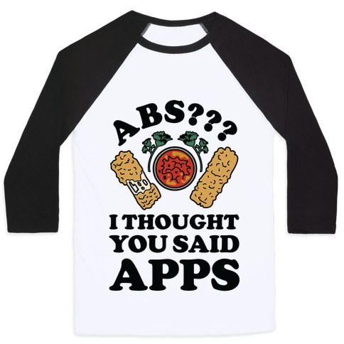 Abs I Thought You Said Apps Baseball Tee