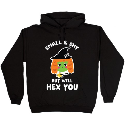 Small and Shy, But Will Hex You Hooded Sweatshirt