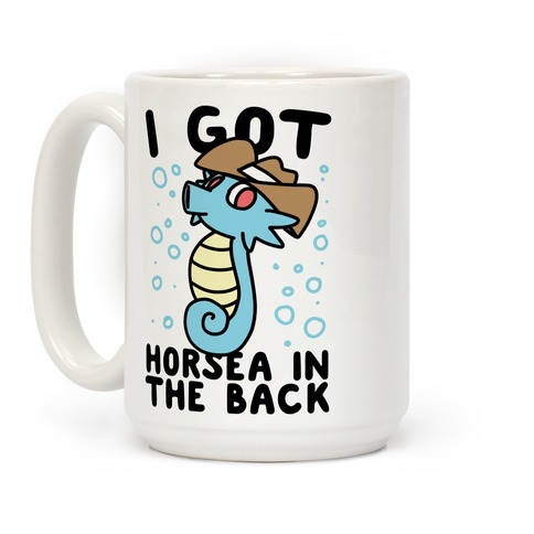 I Got Horsea in the Back Coffee Mug
