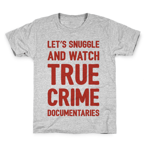 Let's Snuggle and Watch True Crime Documentaries Kids T-Shirt