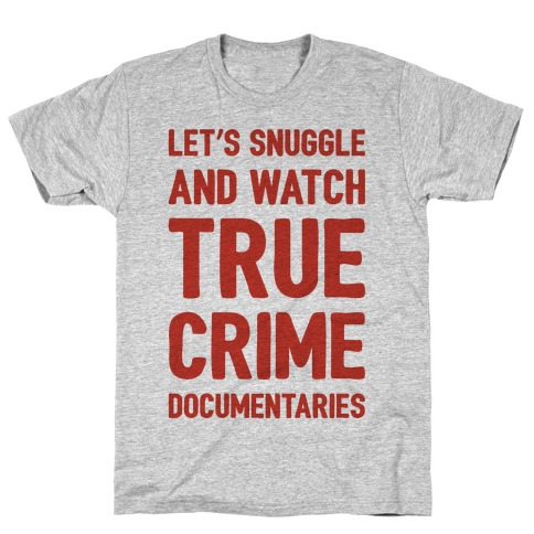 Let's Snuggle and Watch True Crime Documentaries Mens T-Shirt