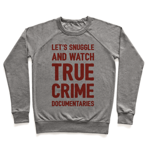 Let's Snuggle and Watch True Crime Documentaries Pullover