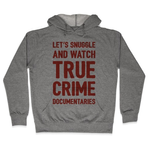 Let's Snuggle and Watch True Crime Documentaries Hoodie | LookHUMAN