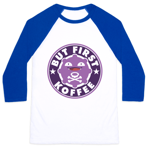 But First Koffee Koffing Coffee Parody Baseball Tee