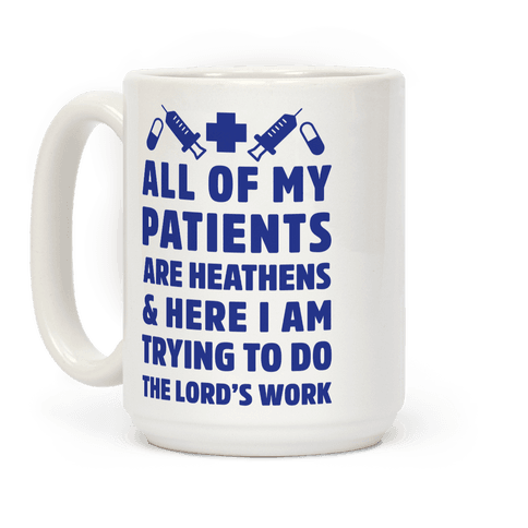 All of My Patients are Heathens and Here I am Trying to do The Lord's Work Coffee Mug