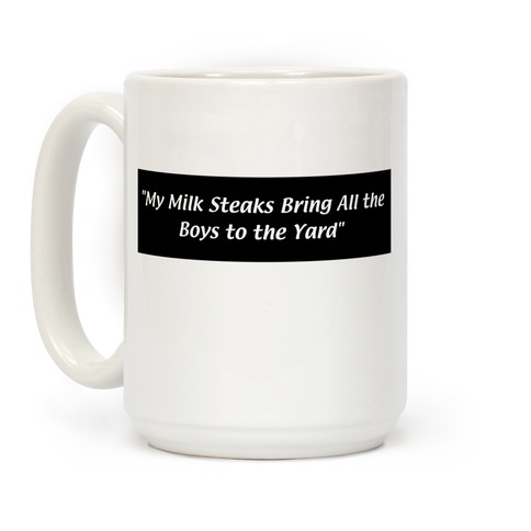 My Milk Steaks Bring All the Boys to the Yard Coffee Mug
