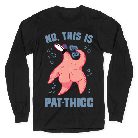 No, This Is Pat-THICC Long Sleeve T-Shirt
