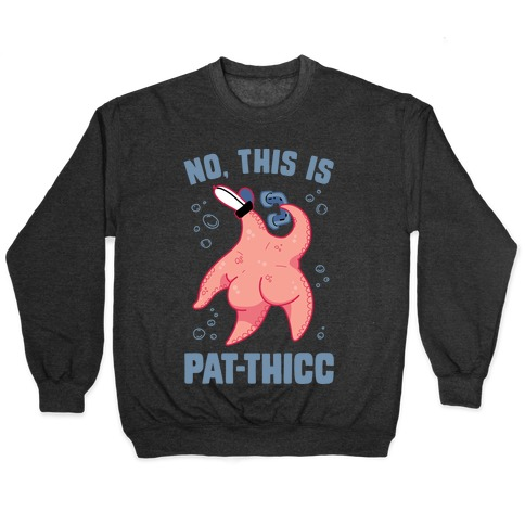 No, This Is Pat-THICC Pullover