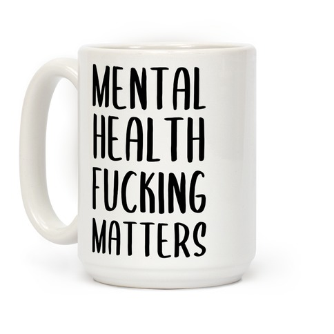 Mental Health F***ing Matters Coffee Mug