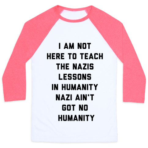 Not Here To Teach The Nazis Lessons In Humanity Baseball Tee