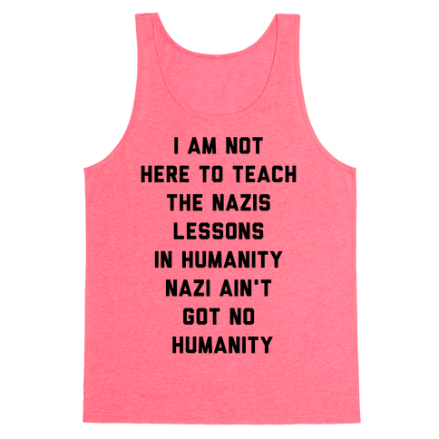 Not Here To Teach The Nazis Lessons In Humanity Tank Top