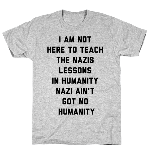 Not Here To Teach The Nazis Lessons In Humanity Mens T-Shirt