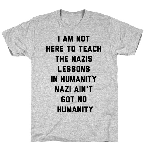 Not Here To Teach The Nazis Lessons In Humanity T-Shirt