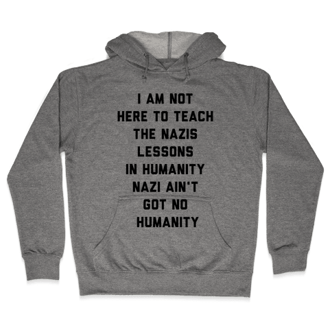 Not Here To Teach The Nazis Lessons In Humanity Hooded Sweatshirt