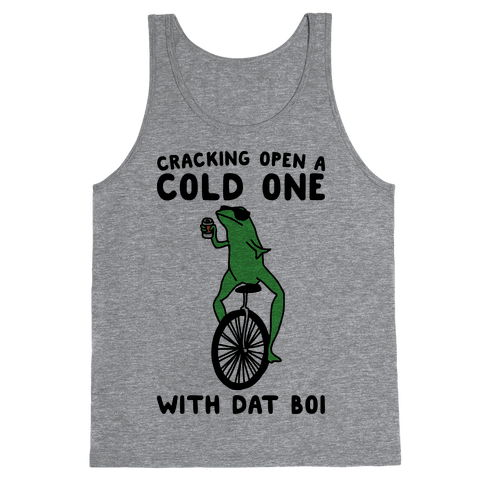 Cracking Open A Cold One With Dat Boi  Tank Top