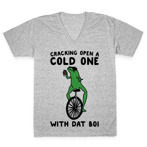 Cracking Open A Cold One With Dat Boi  V-Neck Tee Shirt