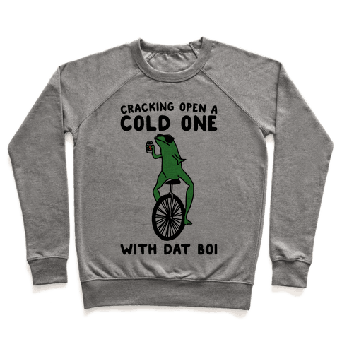 Cracking Open A Cold One With Dat Boi  Pullover