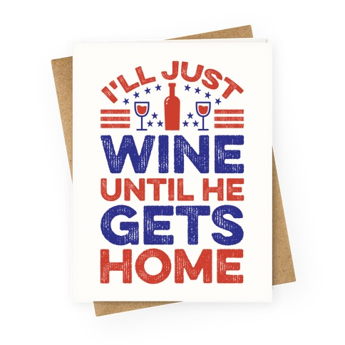 I'll Just Wine Greeting Card