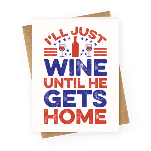 I'll Just Wine Greeting Card
