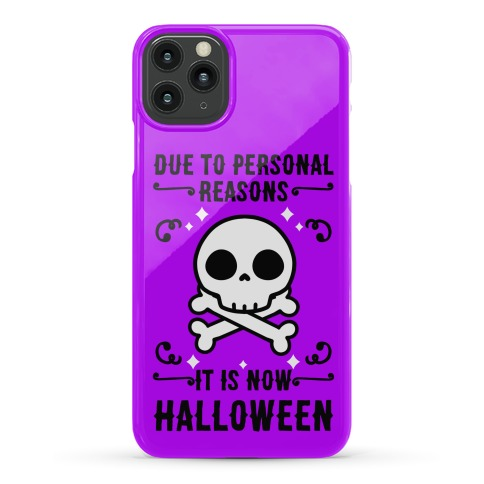 Due To Personal Reasons It Is Now Halloween Skull (Black Text) Phone Case