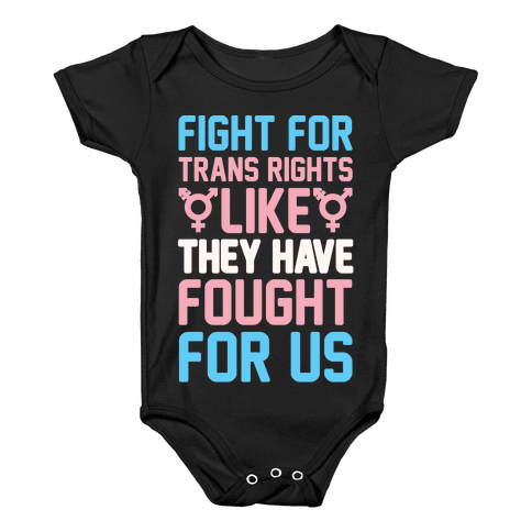Fight For Trans Rights Like They Have Fought For Us White Print Baby Onesy
