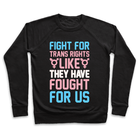 Fight For Trans Rights Like They Have Fought For Us White Print Pullover