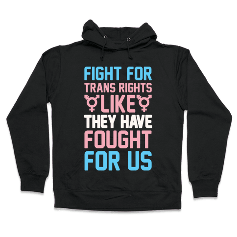 Fight For Trans Rights Like They Have Fought For Us White Print Hooded Sweatshirt