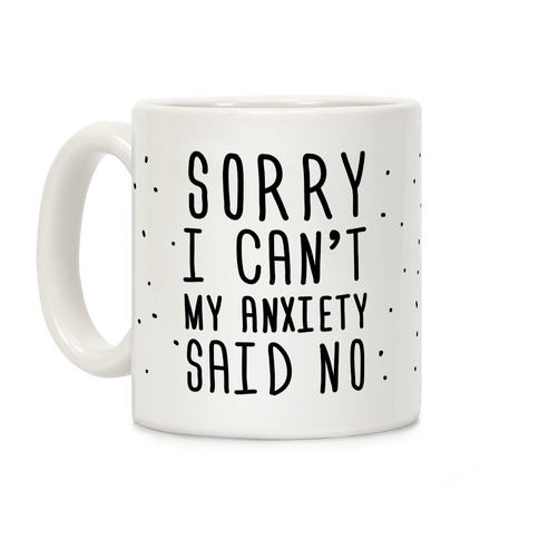 Sorry I Can't My Anxiety Said No Coffee Mug