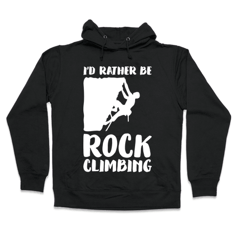 I'd Rather Be Rock Climbing Hooded Sweatshirt