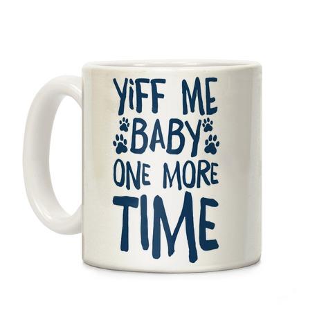 Yiff Me Baby One More Time Coffee Mug