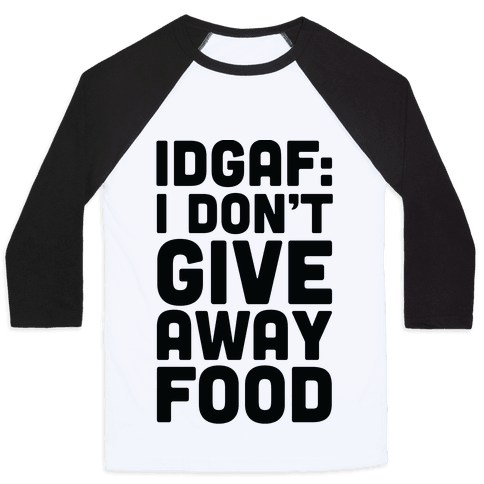 I Don't Give Away Food Baseball Tee