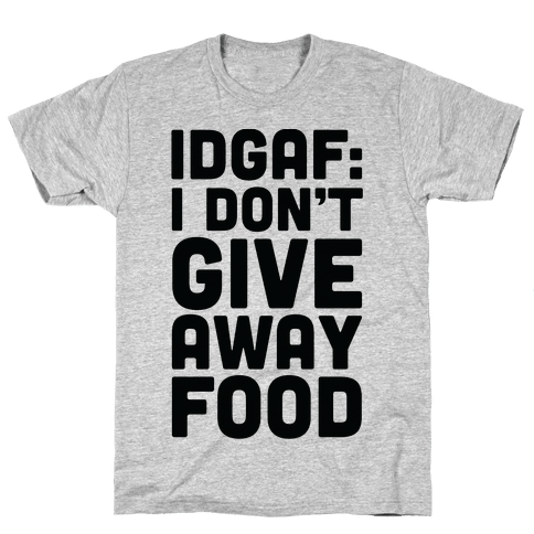 I Don't Give Away Food Mens T-Shirt