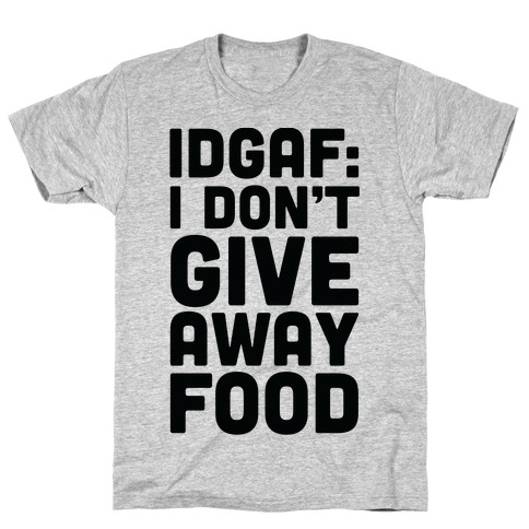 I Don't Give Away Food Mens T-Shirt