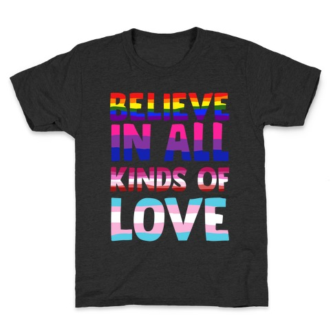 Believe In All Kinds of Love Kids T-Shirt