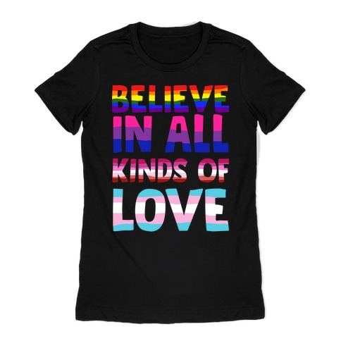 Believe In All Kinds of Love Womens T-Shirt