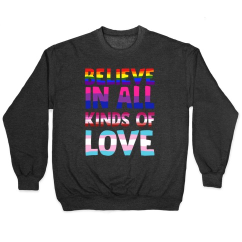 Believe In All Kinds of Love Pullover
