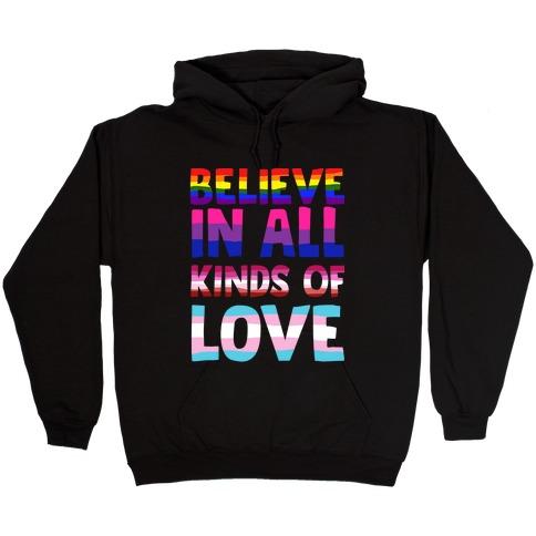 Believe In All Kinds of Love Hooded Sweatshirt