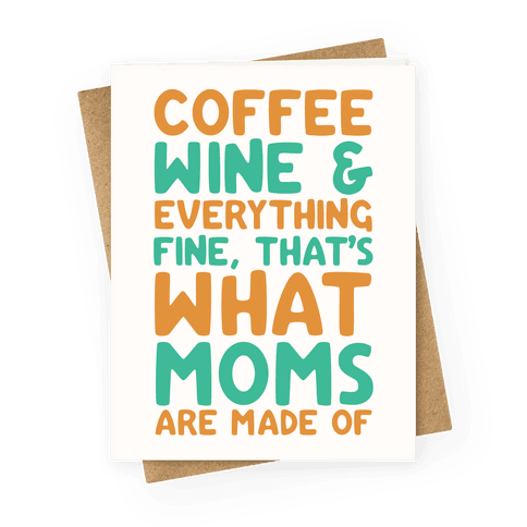 Coffee Wine & Everything Fine That's What Moms Are Made Of Greeting Card