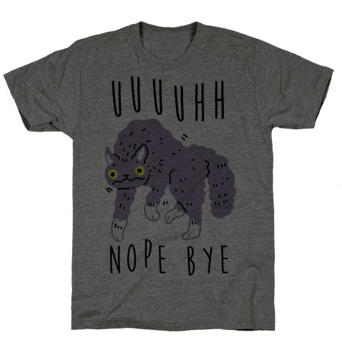 Uh Nope Bye Cat T-Shirt