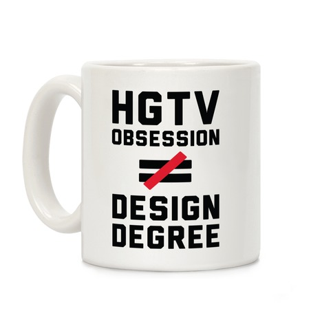 HGTV Obsession Not Equal To a Design Degree. Coffee Mug