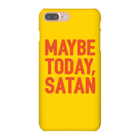 Maybe Today Satan Parody Phone Case