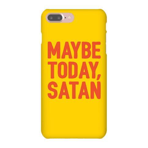 Maybe Today Satan Parody Phone Case