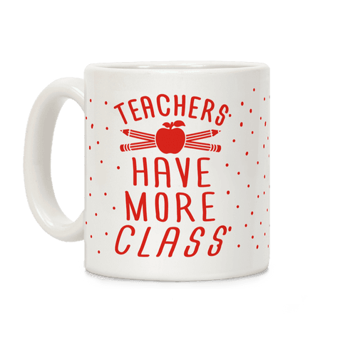 Teachers Have More Class Coffee Mug