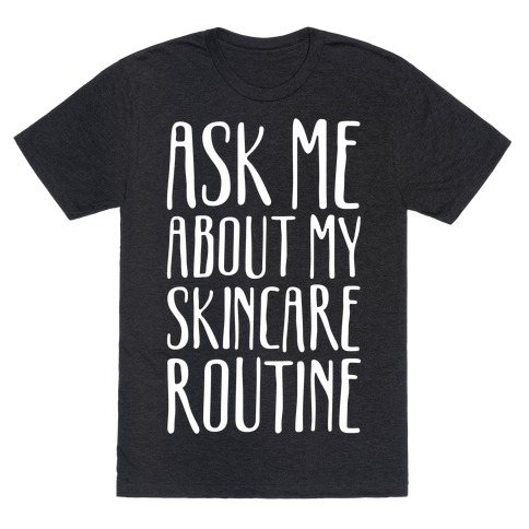 Ask Me About My Skincare Routine White Print T-Shirt