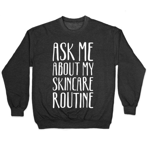 Ask Me About My Skincare Routine White Print Pullover