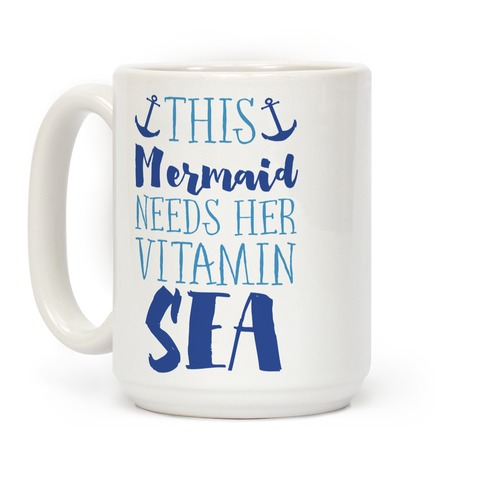 This Mermaid Needs Her Vitamin Sea Coffee Mug