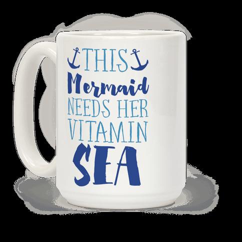 This Mermaid Needs Her Vitamin Sea Coffee Mug
