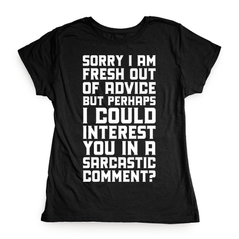 Sorry I am Fresh Out of Advice Sarcastic Womens T-Shirt
