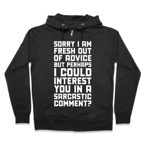 Sorry I am Fresh Out of Advice Sarcastic Zip Hoodie